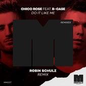 Do It Like Me (feat. B-Case) (Robin Schulz Remix) de Chico Rose