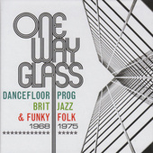 One Way Glass: Dancefloor Prog, Brit Jazz & Funky Folk 1968-1975 de Various Artists