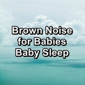 Brown Noise for Babies Baby Sleep by Deep Sleep Meditation
