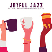 Joyful Jazz - Relaxing Cafe Music for Study, Work, Wake Up by Various Artists