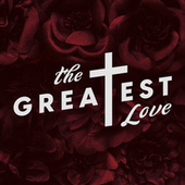 The Greatest Love by Lifeway Worship