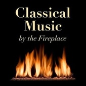 Classical Music by the Fireplace by Various Artists