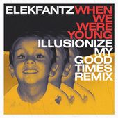 When We Were Young (Illusionize My Good Times Remix) de Elekfantz