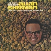 My Son, the Nut Allan Sherman Sings Nutty Things, This Time With Strings by Allan Sherman
