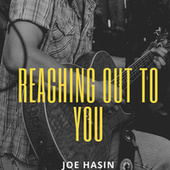 Reaching Out To You by Joe Hasin