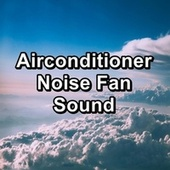 Airconditioner Noise Fan Sound by S.P.A