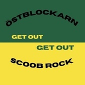 Get Out by Scoob Rock