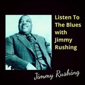 Listen To The Blues with Jimmy Rushing by Jimmy Rushing