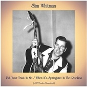 Put Your Trust In Me / When It's Springtime In The Rockies (All Tracks Remastered) by Slim Whitman