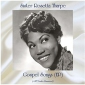 Gospel Songs (EP) (All Tracks Remastered) by Sister Rosetta Tharpe