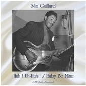 Huh ! Uh-Huh ! / Baby Be Mine (All Tracks Remastered) by Slim Gaillard