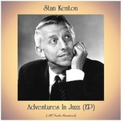 Adventures In Jazz (EP) (All Tracks Remastered) von Stan Kenton