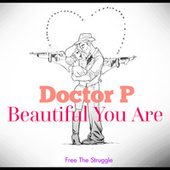 Beautiful You Are by Doctor P