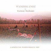 Wanderlandz (A Round the World Musical Trip) by Valérian MacRabbit