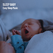 Sleep Baby: Easy Sleep Music de Musica Para Dormir Bebes