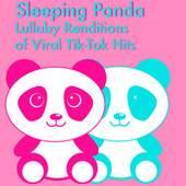 Lullaby Renditions of Viral Tik-Tok Hits by Sleeping Panda