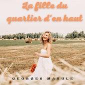 La fille du quartier d'en haut de Georges Marule