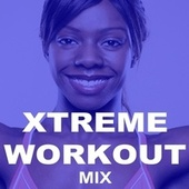 Xtreme Workout Mix (The Best Epic and Pitched Motivation Workout Music for Your Fitness, Aerobics, Cardio Training Exercise and Running) by Various Artists