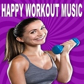 Happy Workout Music 2021 (The Pump up Motivation Workout Fitness Playlist 2021, Gym Motivation Music, Treino, Cardio Music, Running Songs & Training Music von Various Artists