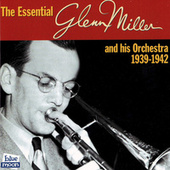 The Essential Glenn Miller And His Orchestra 1939-1942 von Glenn Miller