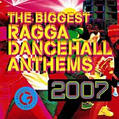 The Biggest Ragga Dancehall Anthems 2007 de Various Artists