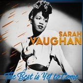 The Best Is yet to Come (Sarah Vaughan) fra Sarah Vaughan