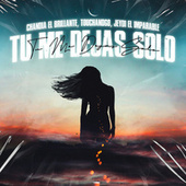 Tu Me Dejas Solo by Touchandgo chandia el brillante