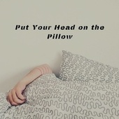 Put Your Head on the Pillow (Instrumental Lullaby for Sleep) by Deep Sleep Music Academy