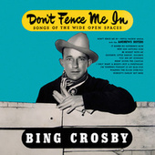Don't Fence Me In: Songs of the Wide Open Spaces von Bing Crosby