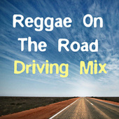 Reggae On The Road Driving Mix von Various Artists