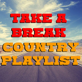 Take A Break Country Playlist by Various Artists