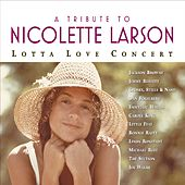A Tribute To Nicolette Larson: Lotta Love Concert [Digital Version w/Bonus Track] by A Tribute To Nicolette Larson: Lotta Love Concert