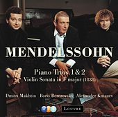 Mendelssohn : Piano Trios Nos 1, 2 & Violin Sonata [1838] by Alexander Kniazev Dmitri Makhtin