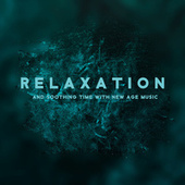 Relaxation and Soothing Time with New Age Music by Various Artists