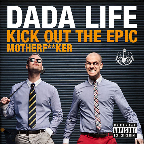 Kick Out The Epic Motherf**ker by Dada Life