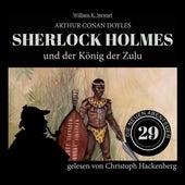 Sherlock Holmes und der König der Zulu - Die neuen Abenteuer, Folge 29 (Ungekürzt) von Sir Arthur Conan Doyle