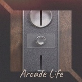 Arcade Life by Various Artists