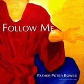Follow Me by Father Peter Bowes