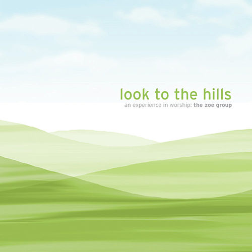 Look To The Hills by The ZOE Group