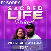 The Sacred Life Podcast Episode 9: When Faith Appears to Fail by Twink