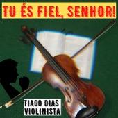 Tu És Fiel, Senhor! (Violino E Orquestra) von Tiago Dias Violinista