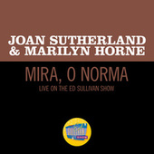 Mira, o Norma (Live On The Ed Sullivan Show, March 8, 1970) by Joan Sutherland