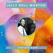 Jelly Roll Morton - Vintage Cafè de Jelly Roll Morton