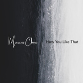 How You Like That de Marcus Chow