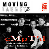 Empty'd: 30th Anniversary Deluxe Edition (1990 - 1991) by Moving Targetz