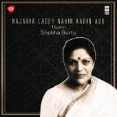 Najaria Lagey Nahin Kahin Aur by Shobha Gurtu