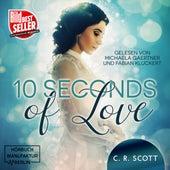 10 seconds of Love (ungekürzt) von C. R. Scott