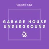 Garage House Underground (Vol. 1) de TJ Lewis, Jeremy Sylvester, DJ Whoosshhh, Dominic Bullock, CEV's, DJ MJ, Troy Denari, Groove Riddim, True2life, concinnity, L-Gil, Stevie B
