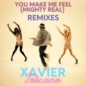 You Make Me Feel (Mighty Real) (Remixes) von Xavier Toscano
