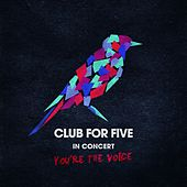 In Concert - You're The Voice by Club For Five